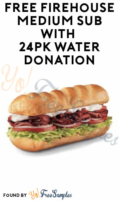 FREE Firehouse Medium Sub With 24-Pack Water Donation