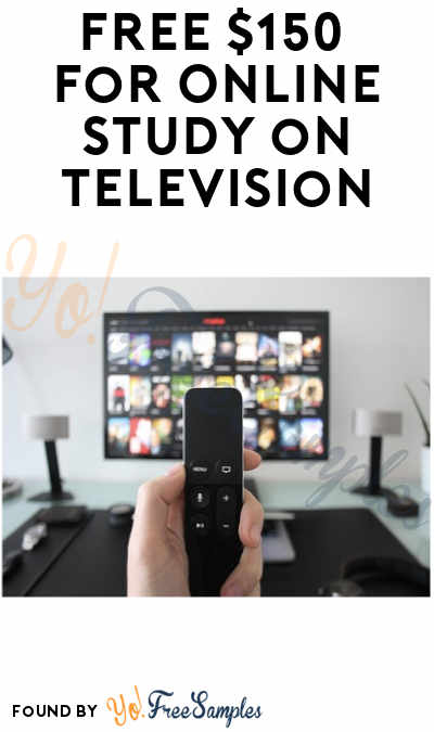 FREE $150 for Online Study on Television (Must Apply)