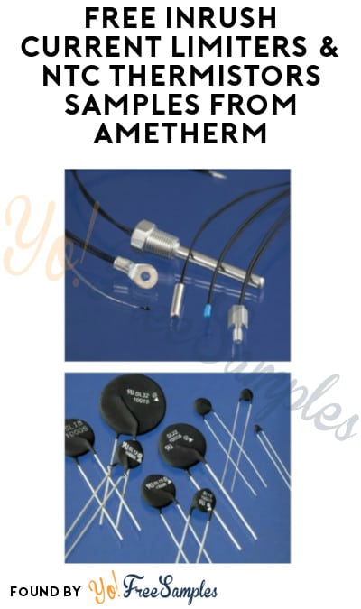 FREE Inrush Current Limiters & NTC Thermistors Samples from Ametherm