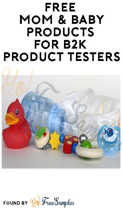 FREE Mom & Baby Products for B2K Product Testers (Must Apply)