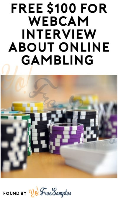 FREE $100 for Webcam Interview about Online Gambling (Must Apply)