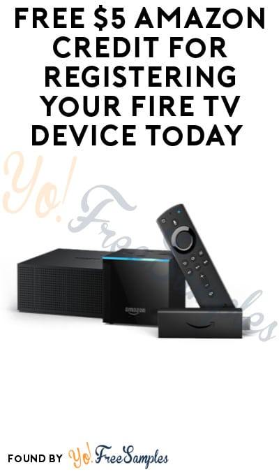 ENDS 8/29, TODAY: FREE $5 Amazon Credit for Registering Your Fire TV Device Today (Select Accounts)
