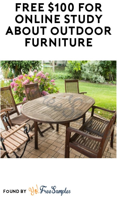 FREE $100 for Online Study about Outdoor Furniture (Must Apply)