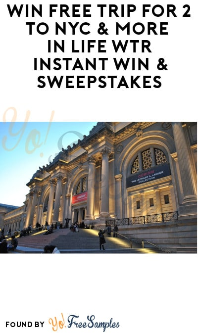 Enter Daily: Win FREE Trip for 2 to NYC & More in Life WTR Instant Win & Sweepstakes