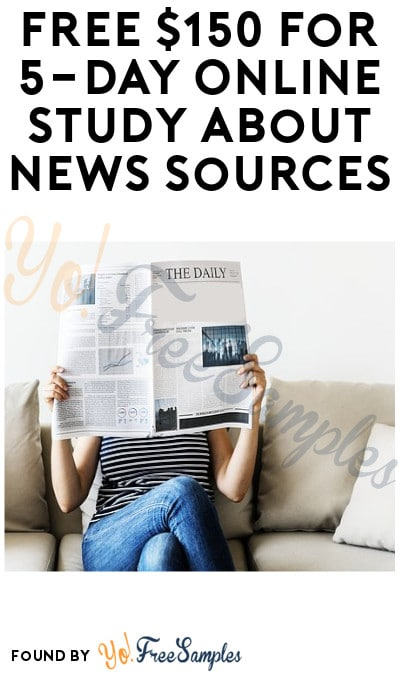 FREE $150 for 5-Day Online Study About News Sources (Must Apply)