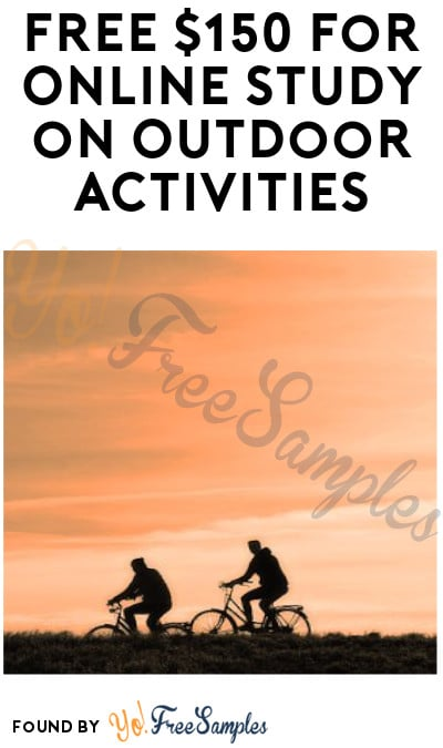 FREE $150 for Online Study on Outdoor Activities (Must Apply)