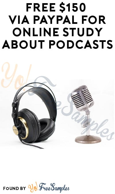 FREE $150 via PayPal for Online Study about Podcasts (Must Apply)