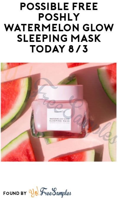LIVE TODAY Keep Eyes Peeled! FREE Poshly Watermelon Glow Sleeping Mask Today 8/3