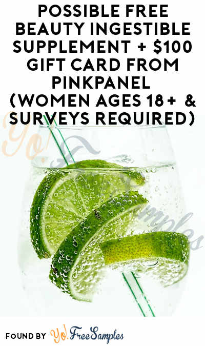 Possible FREE Beauty Ingestible Supplement + $100 Gift Card From PinkPanel (Women Ages 18+ & Surveys Required)