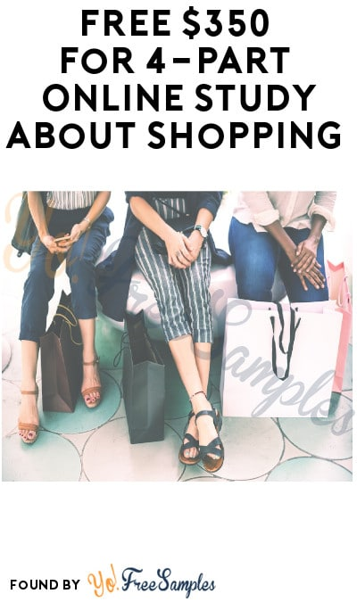 FREE $350 for 4-Part Online Study about Shopping (Must Apply)