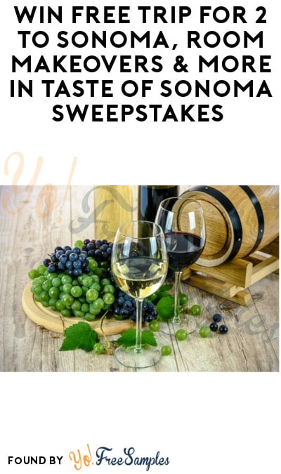 Enter Daily: Win FREE Trip for 2 to Sonoma, Room Makeovers & More in Taste of Sonoma Sweepstakes (Ages 21 & Older)