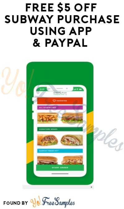 FREE $5 Off Subway Purchase Using App & PayPal