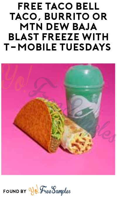 FREE Taco Bell Taco, Burrito or Mtn Dew Baja Blast Freeze with T-Mobile Tuesdays (App + Account Required)