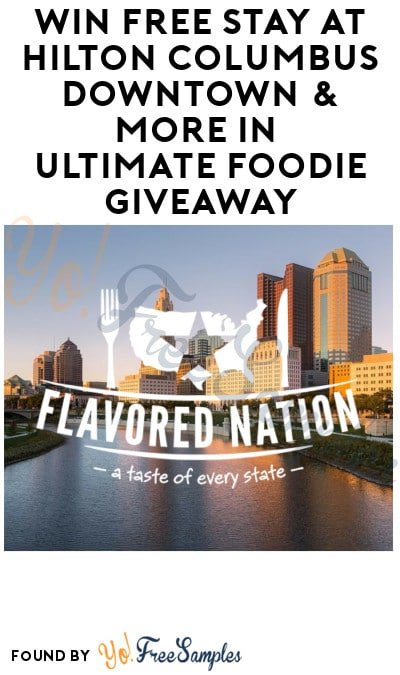 Enter Daily: Win FREE Stay at Hilton Columbus Downtown & More in Ultimate Foodie Giveaway