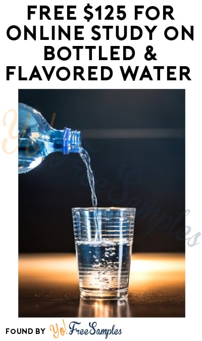 FREE $125 for Online Study on Bottled & Flavored Water (Must Apply)