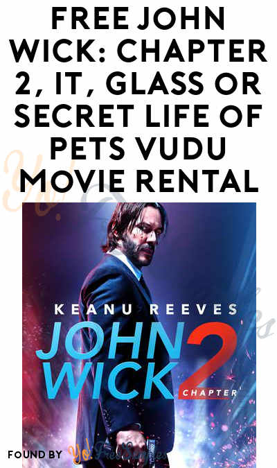 TODAY ONLY: FREE John Wick: Chapter 2, IT, Glass or Secret Life of Pets VUDU Movie Rental