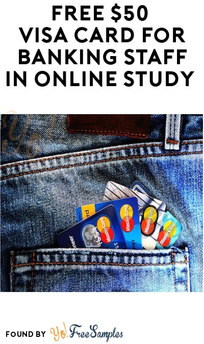 FREE $50 Visa Card for Banking Staff in Online Study (Email Required + Must Apply)
