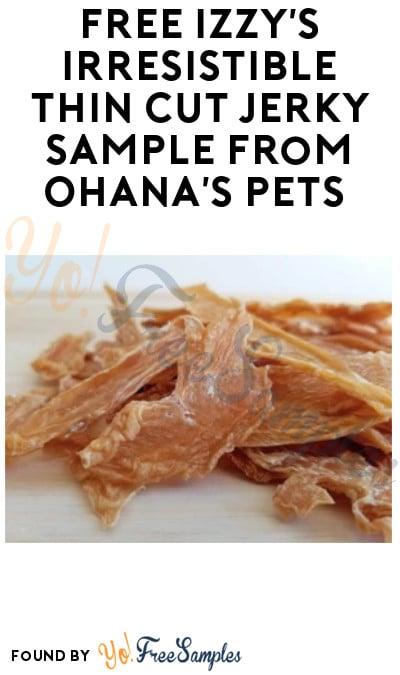 FREE Izzy's Irresistible Thin Cut Jerky Sample from Ohana's Pets