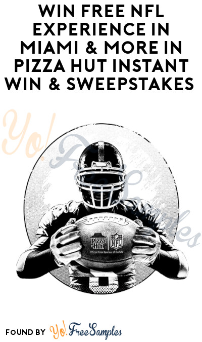 Win FREE NFL Experience in Miami & More in Pizza Hut Instant Win & Sweepstakes