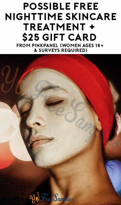 Possible FREE Nighttime Skincare Treatment + $25 Gift Card From PinkPanel (Women Ages 18+ & Surveys Required)