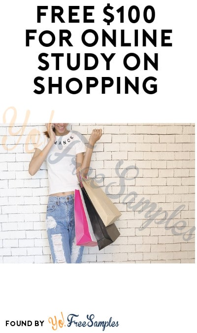 FREE $100 for Online Study On Shopping (Must Apply)