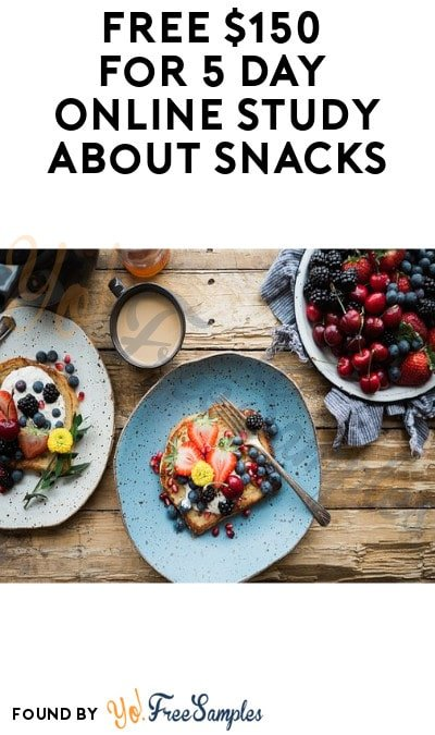 FREE $150 for 5 Day Online Study about Snacks (Ages 25-40 + Must Apply)