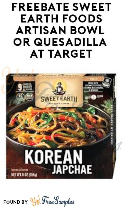 FREEBATE Sweet Earth Foods Artisan Bowl or Quesadilla at Target (Ibotta Required)