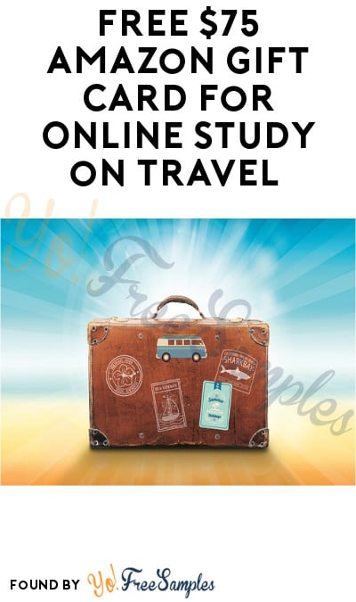 FREE $75 Amazon eGift Card for Online Study on Travel (Must Apply)