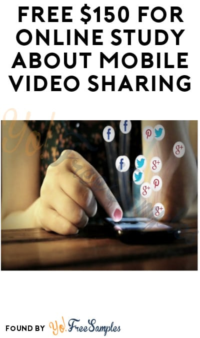 FREE $150 for Online Study about Mobile Video Sharing (Must Apply)