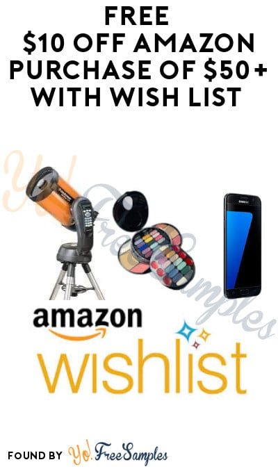 Possible FREE $10 Off Amazon Purchase of $50+ With Wish List