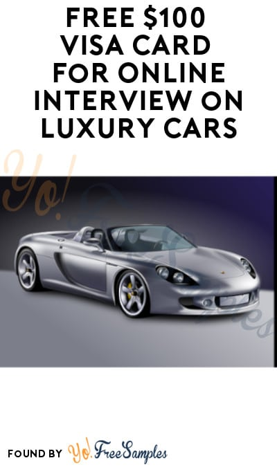 FREE $100 Visa Card for Online Interview on Luxury Cars (Must Apply)