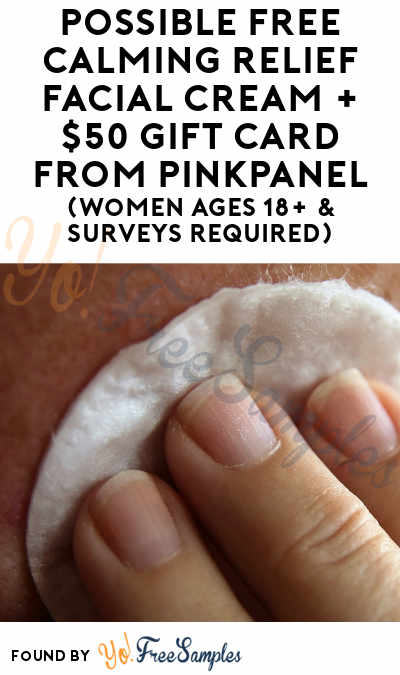 Possible FREE Calming Relief Facial Cream + $50 Gift Card From PinkPanel (Women Ages 18+ & Surveys Required)