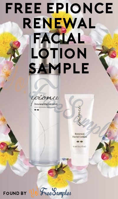 FREE Epionce Renewal Facial Lotion Sample (Cell Phone Confirmation Required)