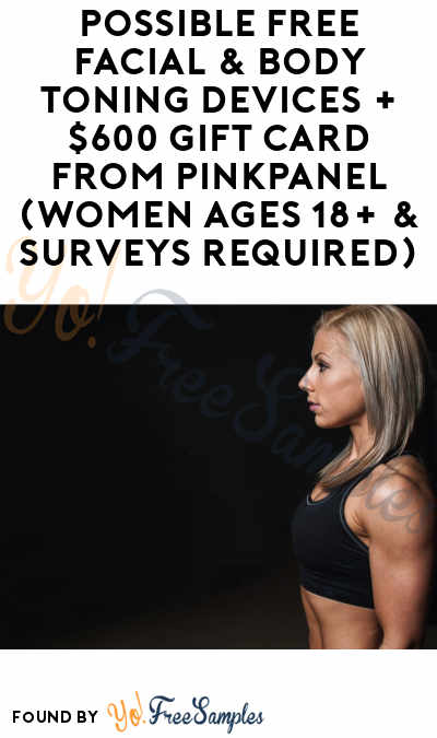 Possible FREE Facial & Body Toning Devices + $600 Gift Card From PinkPanel (Women Ages 18+ & Surveys Required)