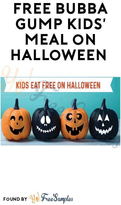 FREE Bubba Gump Kids' Meal on Halloween (Purchase + Coupon Required)