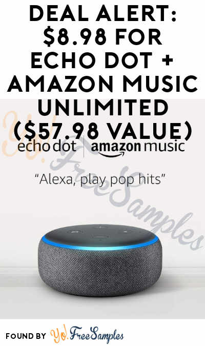 DEAL ALERT: $8.98 For Echo Dot + Amazon Music Unlimited ($57.98 Value)