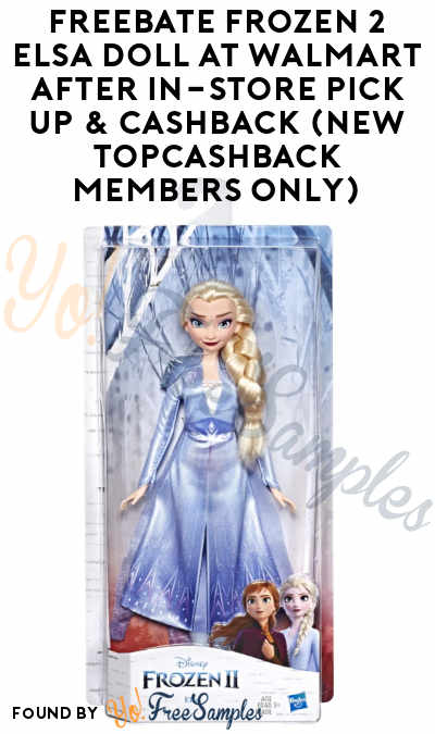 FREEBATE Frozen 2 Elsa Doll At Walmart After In-Store Pick Up & Cashback (New TopCashBack Members Only)