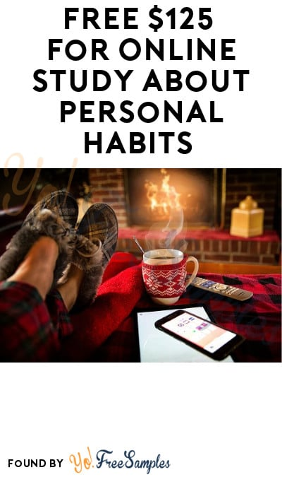 FREE $125 for Online Study about Personal Habits (Must Apply)