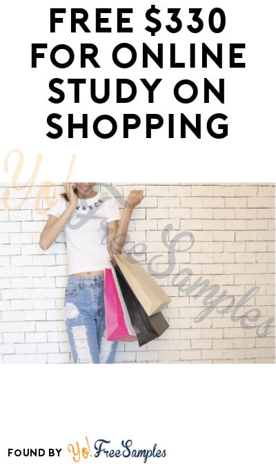 FREE $330 for Online Study on Shopping (Must Apply)