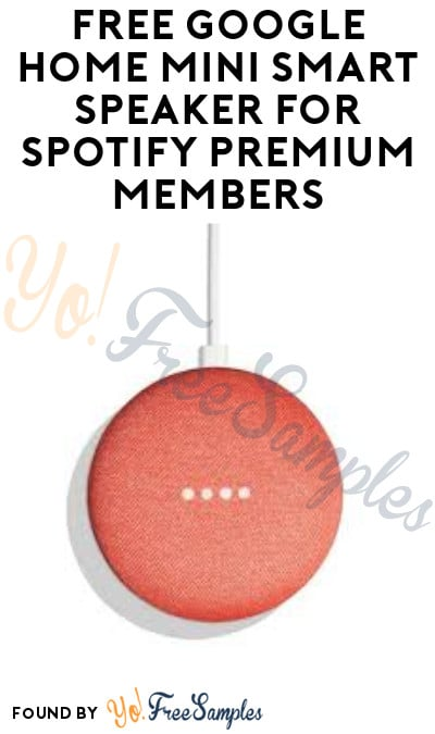 FREE Google Home Mini Smart Speaker for Spotify Premium Members [Verified Received By Mail]