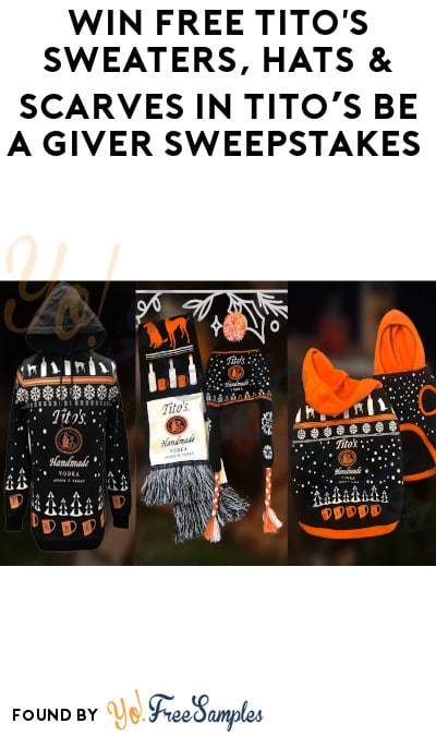 Win FREE Tito's Sweaters, Hats & Scarves in Tito's Be A Giver Sweepstakes (Ages 21 & Older)