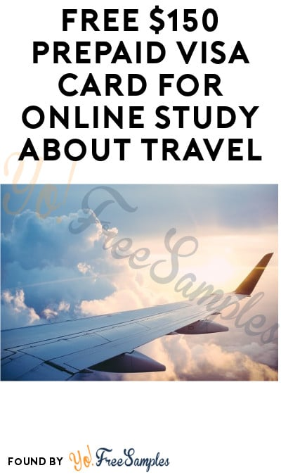 FREE $150 Prepaid Visa Card for Online Study about Travel (Must Apply)