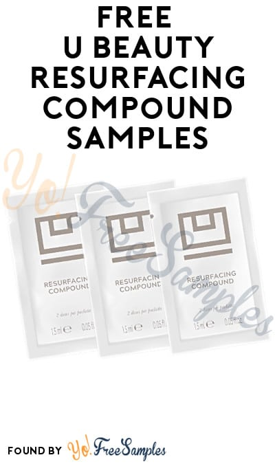 FREE U Beauty Resurfacing Compound Samples [Verified Received By Mail]