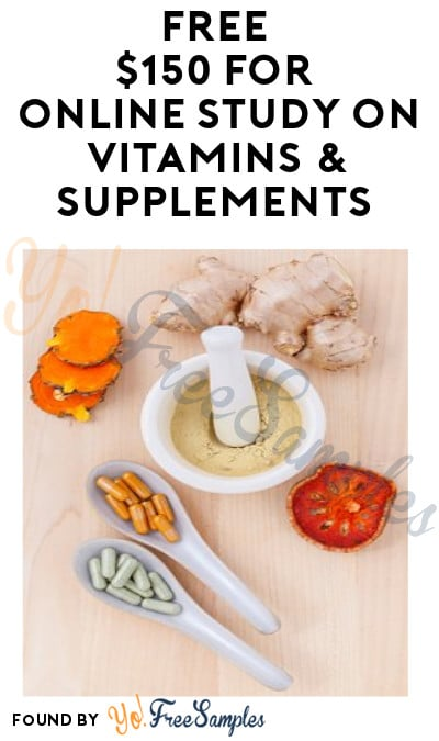FREE $150 for Online Study on Vitamins & Supplements (Must Apply)