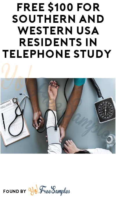 FREE $100 for Southern and Western USA Residents in Telephone Study (Ages 50-80 Only + Must Apply)