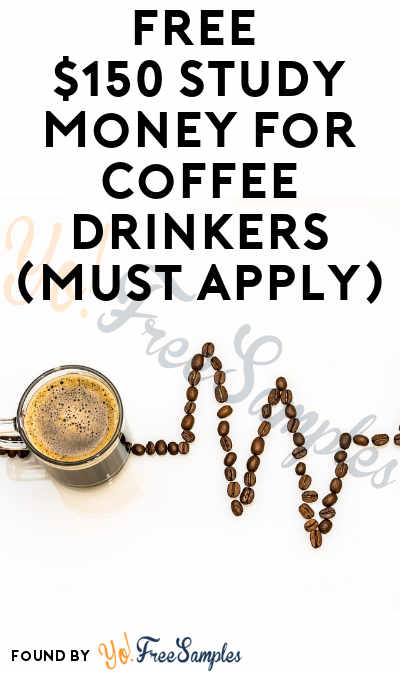 FREE $150 Study Money For Coffee Drinkers (Must Apply)