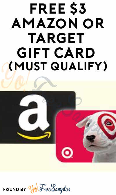 FREE $3 Amazon or Target Gift Card (Must Qualify)