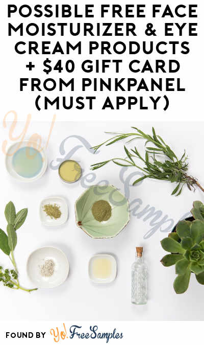 Possible FREE Face Moisturizer & Eye Cream Products + $40 Gift Card From PinkPanel (Must Apply)