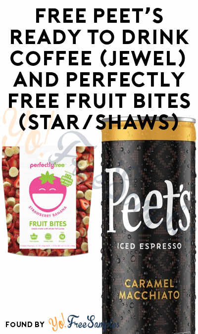 FREE Peet's Ready to Drink Coffee + Perfectly Free Fruit Bites At Jewel-Osco, Shaws, Star Market or Acme Markets (Varies By Store)