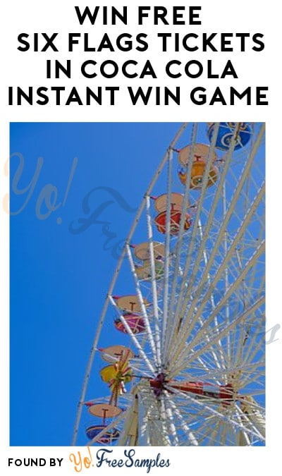 Enter Daily: Win FREE Six Flags Tickets in Coca Cola Instant Win Game
